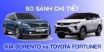 So sánh Toyota Fortuner 2020 và Kia Sorento 2021 vừa ra mắt